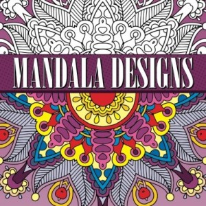 Mandala Designs For Adults To Color Coloring Book (Sacred Mandala Designs and Patterns Coloring Books for Adults) (Volume 93)