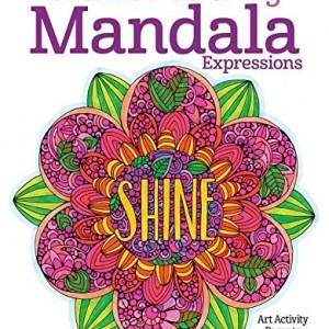 Creative Coloring Mandala Expressions: Art Activity Pages to Relax and Enjoy!
