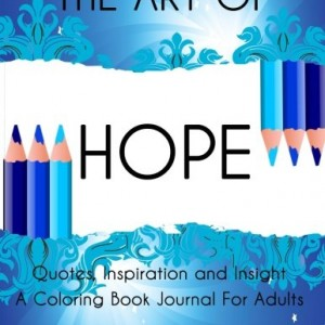 The Art of Hope: Quotes, Inspiration and Insight  A Coloring Book Journal For Adults (The Art of Series) (Volume 5)