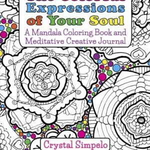 The Colorful Expressions of Your Soul: A Mandala Coloring Book and Meditative Creative Journal