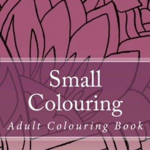 Small Colouring: Adult Colouring Book for Your Purse or Bag