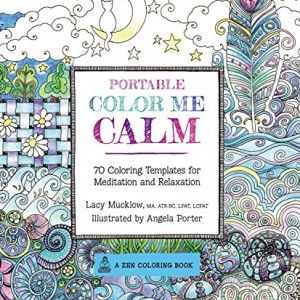 Portable Color Me Calm: 70 Coloring Templates for Meditation and Relaxation (A Zen Coloring Book)