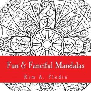 Fun & Fanciful Mandalas: For Adult Coloring Fun (Volume 1)