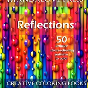 Reflections: 50 Stress Relieving Patterns to Color for Calm and Relaxation Adult Coloring Book