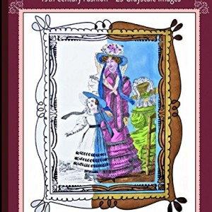 Women's Fashion Adult Coloring Book: 19th Century Fashion: 25 Grayscale Images (Adult Coloring Books) (Volume 12)